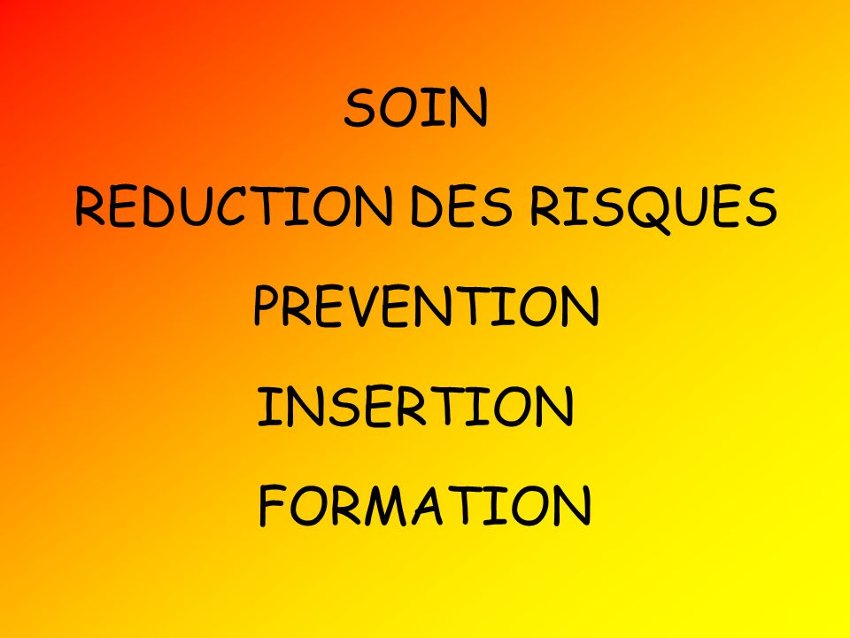 SOIN REDUCTION DES RISQUES PREVENTION INSERTION FORMATION