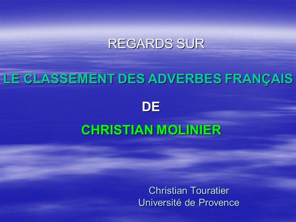 Christian Touratier Université de Provence REGARDS SUR LE CLASSEMENT DES ADVERBES FRANÇAIS DE CHRISTIAN MOLINIER