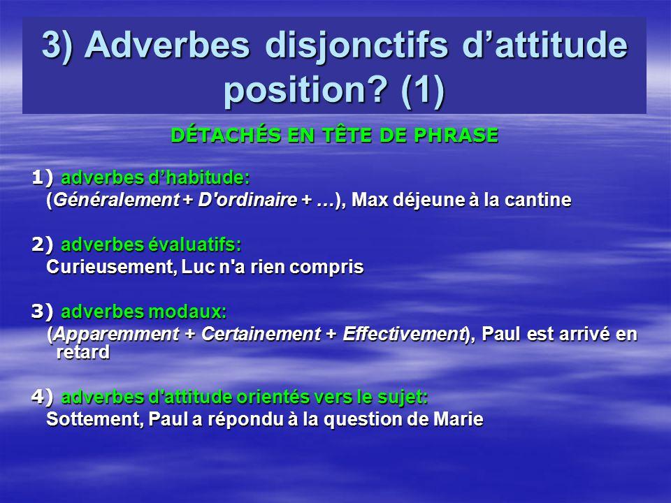 3) Adverbes disjonctifs dattitude position? (1) DÉTACHÉS EN TÊTE DE PHRASE 1) adverbes dhabitude: (Généralement + D'ordinaire + …), Max déjeune à la c