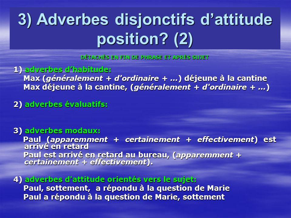 3) Adverbes disjonctifs dattitude position? (2) DÉTACHÉS EN FIN DE PHRASE ET APRÈS SUJET 1) adverbes dhabitude: Max (généralement + d'ordinaire + …) d