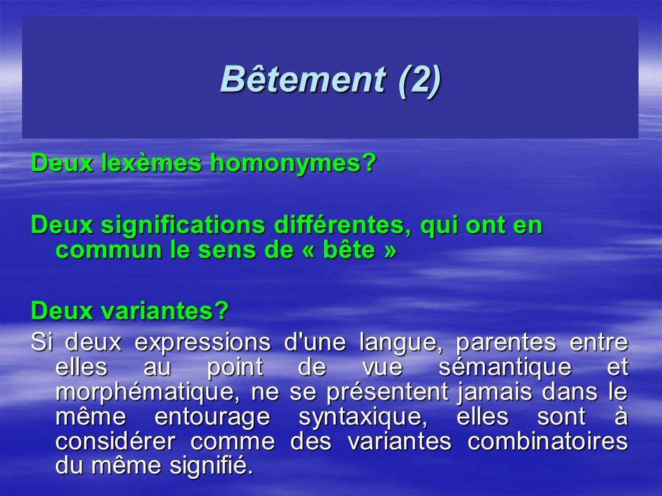 Bêtement (2) Deux lexèmes homonymes? Deux significations différentes, qui ont en commun le sens de « bête » Deux variantes? Si deux expressions d'une