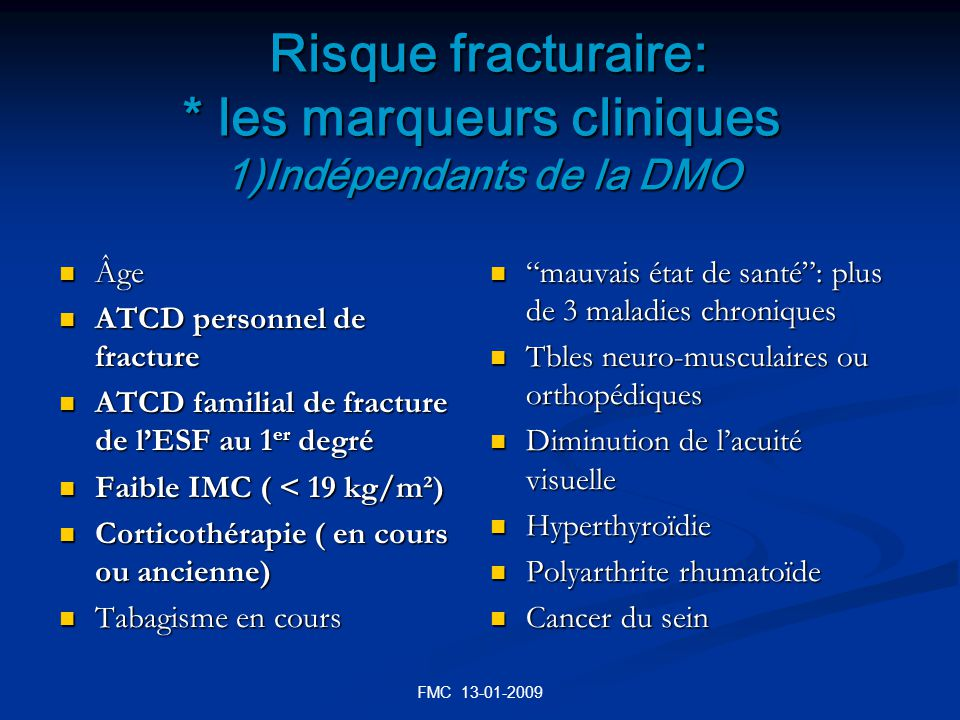 FMC 13-01-2009 Risque fracturaire: * les marqueurs cliniques 1)Indépendants de la DMO Risque fracturaire: * les marqueurs cliniques 1)Indépendants de