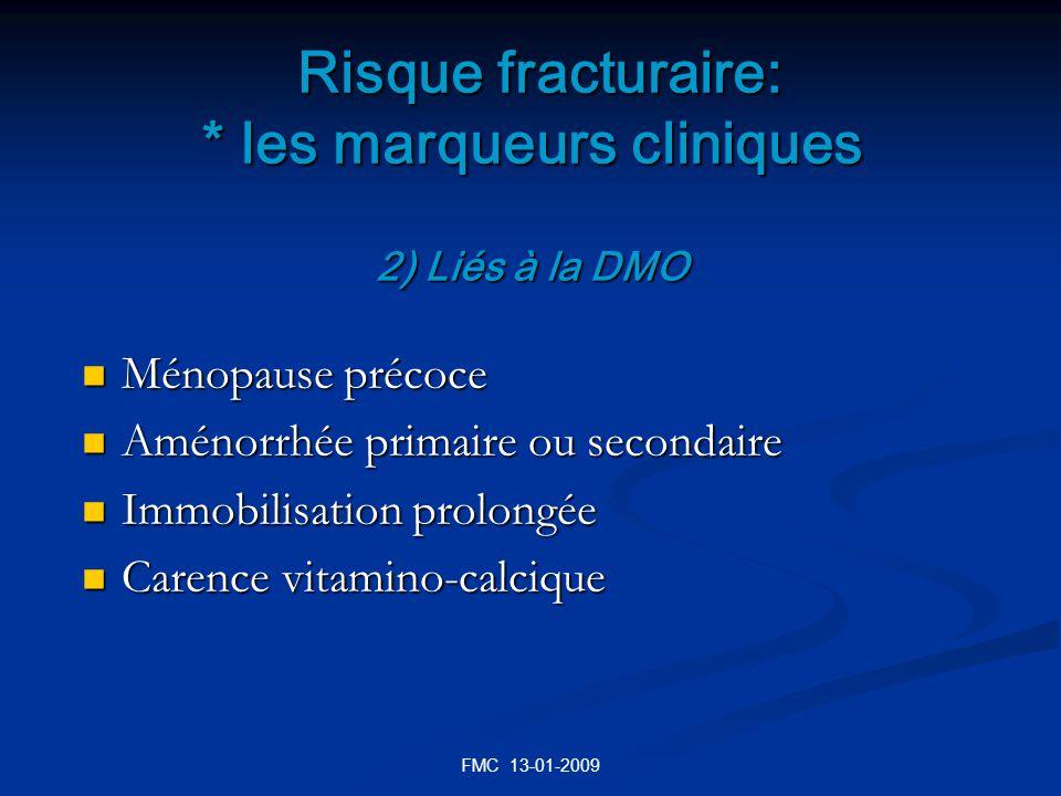 FMC 13-01-2009 Risque fracturaire: * les marqueurs cliniques 2) Liés à la DMO Risque fracturaire: * les marqueurs cliniques 2) Liés à la DMO Ménopause