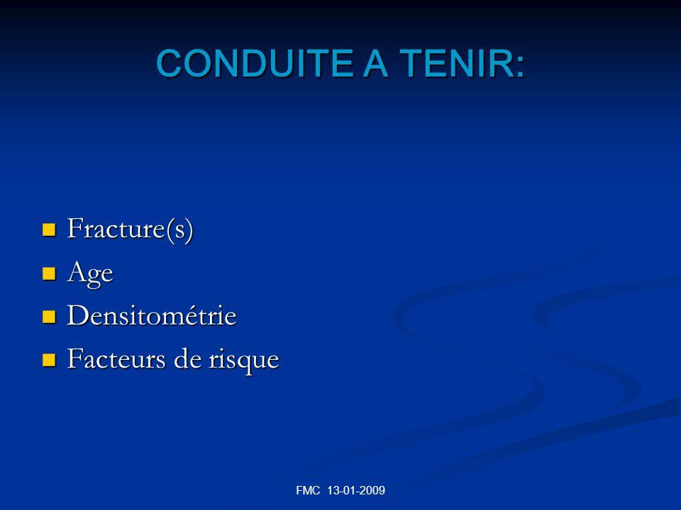 FMC 13-01-2009 CONDUITE A TENIR: Fracture(s) Fracture(s) Age Age Densitométrie Densitométrie Facteurs de risque Facteurs de risque