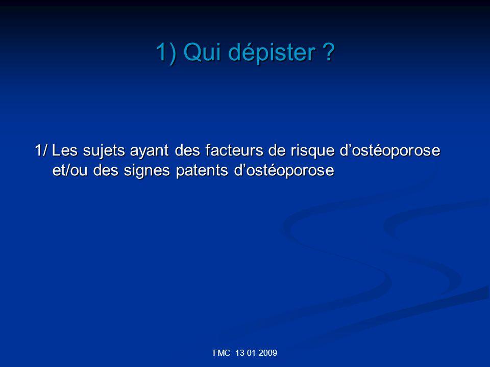 FMC 13-01-2009 1) Qui dépister ? 1/ Les sujets ayant des facteurs de risque dostéoporose et/ou des signes patents dostéoporose