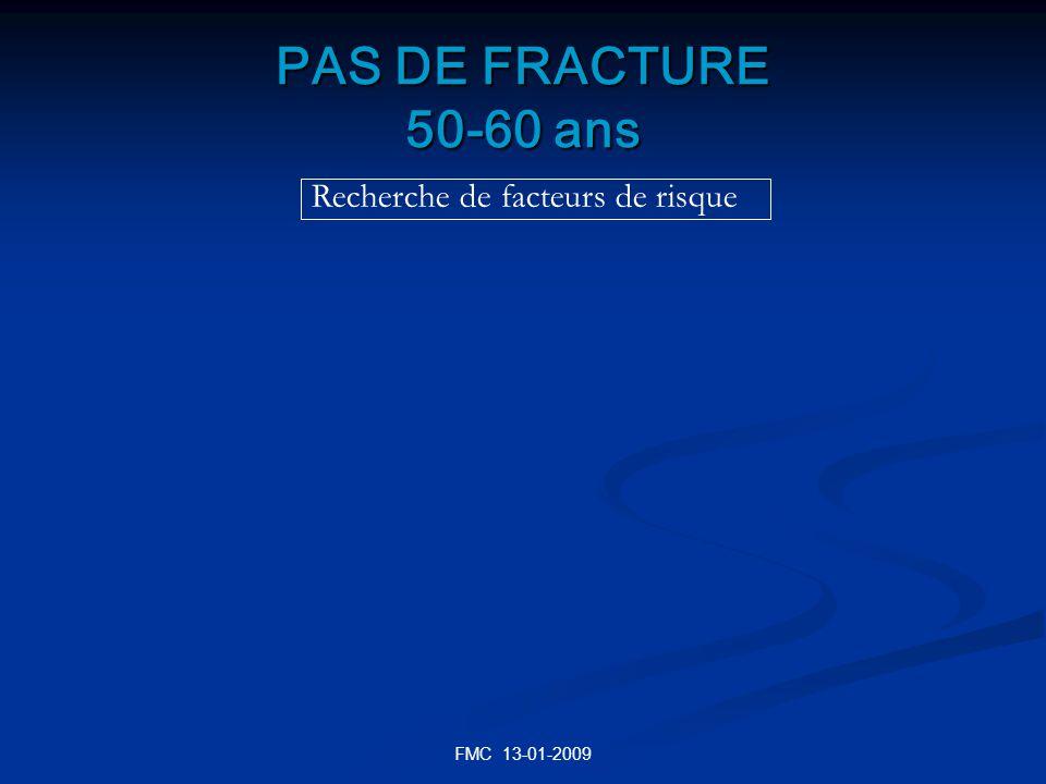 FMC 13-01-2009 PAS DE FRACTURE 50-60 ans Recherche de facteurs de risque