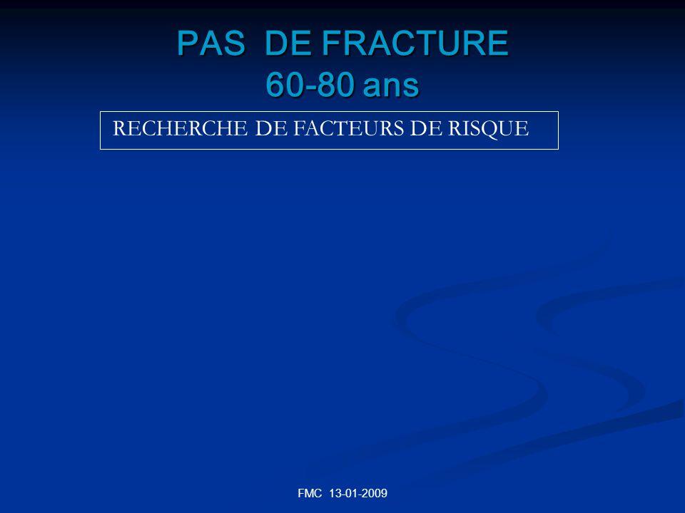 FMC 13-01-2009 PAS DE FRACTURE 60-80 ans RECHERCHE DE FACTEURS DE RISQUE