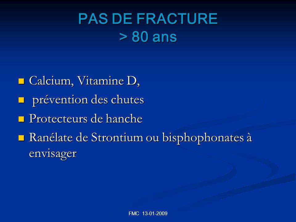 FMC 13-01-2009 PAS DE FRACTURE > 80 ans Calcium, Vitamine D, Calcium, Vitamine D, prévention des chutes prévention des chutes Protecteurs de hanche Pr