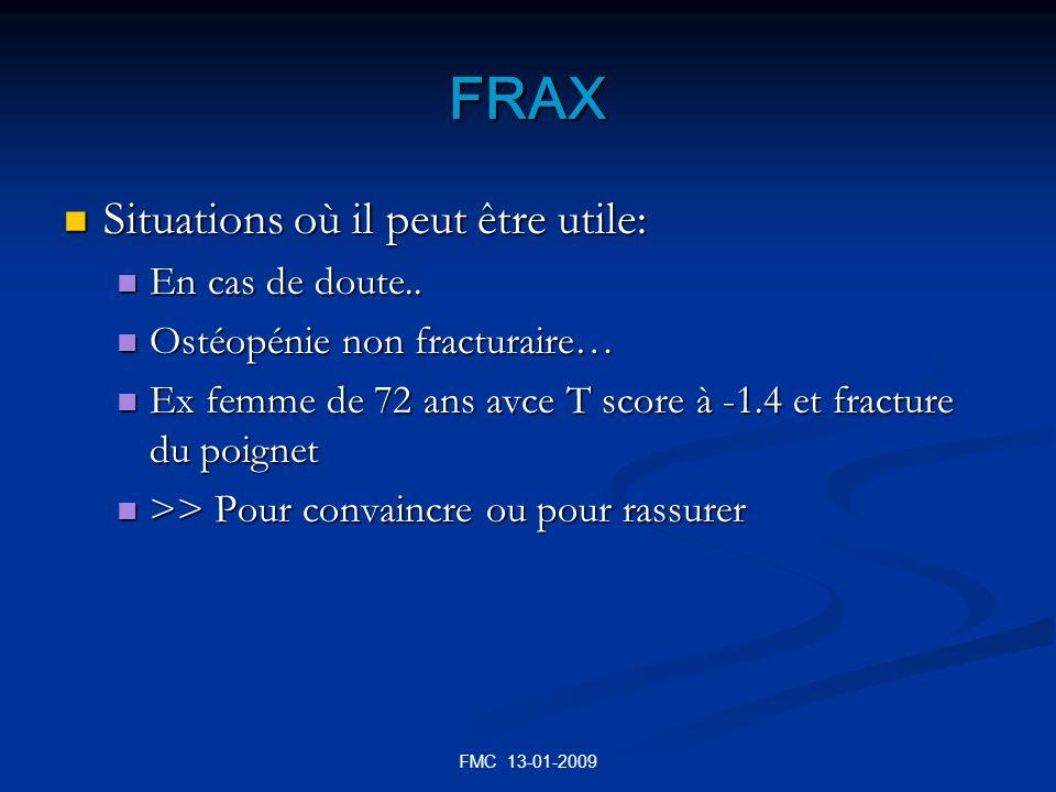 FMC 13-01-2009 FRAX Situations où il peut être utile: Situations où il peut être utile: En cas de doute.. En cas de doute.. Ostéopénie non fracturaire