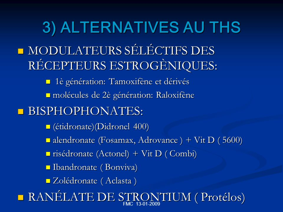 FMC 13-01-2009 3) ALTERNATIVES AU THS MODULATEURS SÉLÉCTIFS DES RÉCEPTEURS ESTROGÈNIQUES: MODULATEURS SÉLÉCTIFS DES RÉCEPTEURS ESTROGÈNIQUES: 1è génér