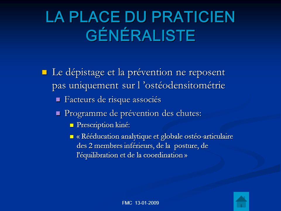 FMC 13-01-2009 LA PLACE DU PRATICIEN GÉNÉRALISTE Le dépistage et la prévention ne reposent pas uniquement sur l ostéodensitométrie Le dépistage et la