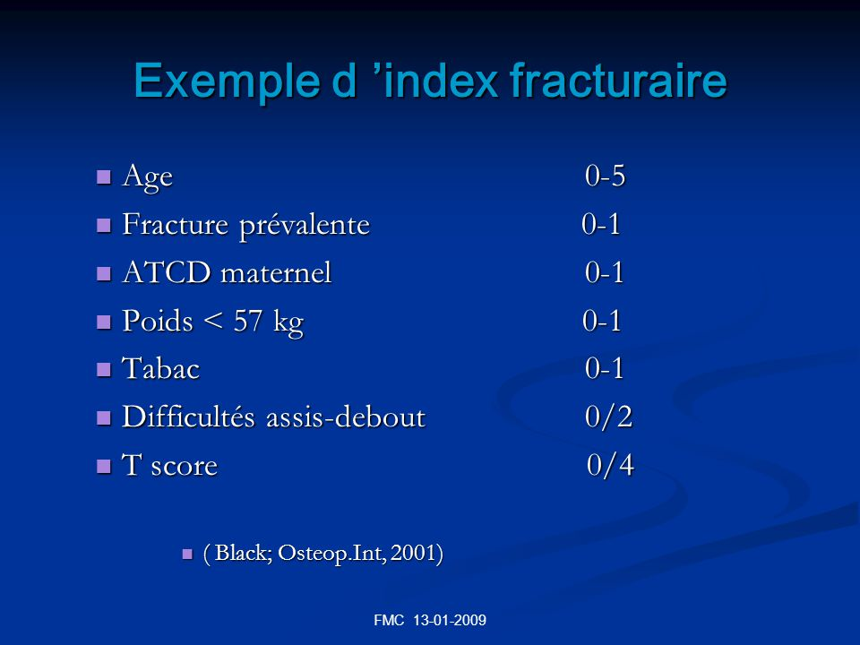 Exemple d index fracturaire Age 0-5 Age 0-5 Fracture prévalente 0-1 Fracture prévalente 0-1 ATCD maternel 0-1 ATCD maternel 0-1 Poids < 57 kg 0-1 Poid