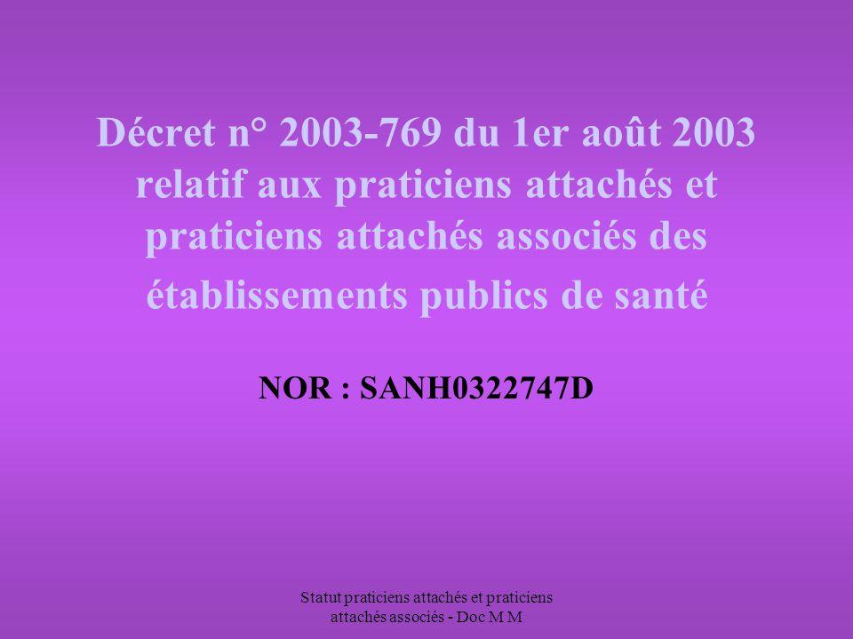 Statut praticiens attachés et praticiens attachés associés - Doc M M Décret n° 2003-769 du 1er août 2003 relatif aux praticiens attachés et praticiens attachés associés des établissements publics de santé NOR : SANH0322747D