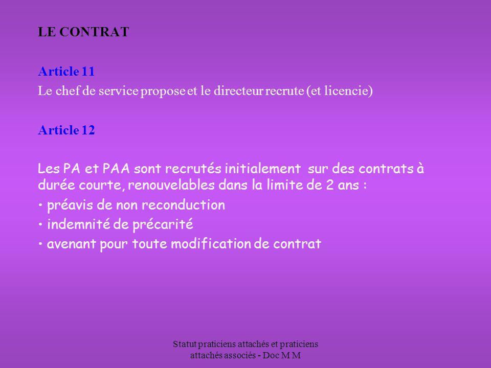 Statut praticiens attachés et praticiens attachés associés - Doc M M LE CONTRAT Article 11 Le chef de service propose et le directeur recrute (et licencie) Article 12 Les PA et PAA sont recrutés initialement sur des contrats à durée courte, renouvelables dans la limite de 2 ans : préavis de non reconduction indemnité de précarité avenant pour toute modification de contrat