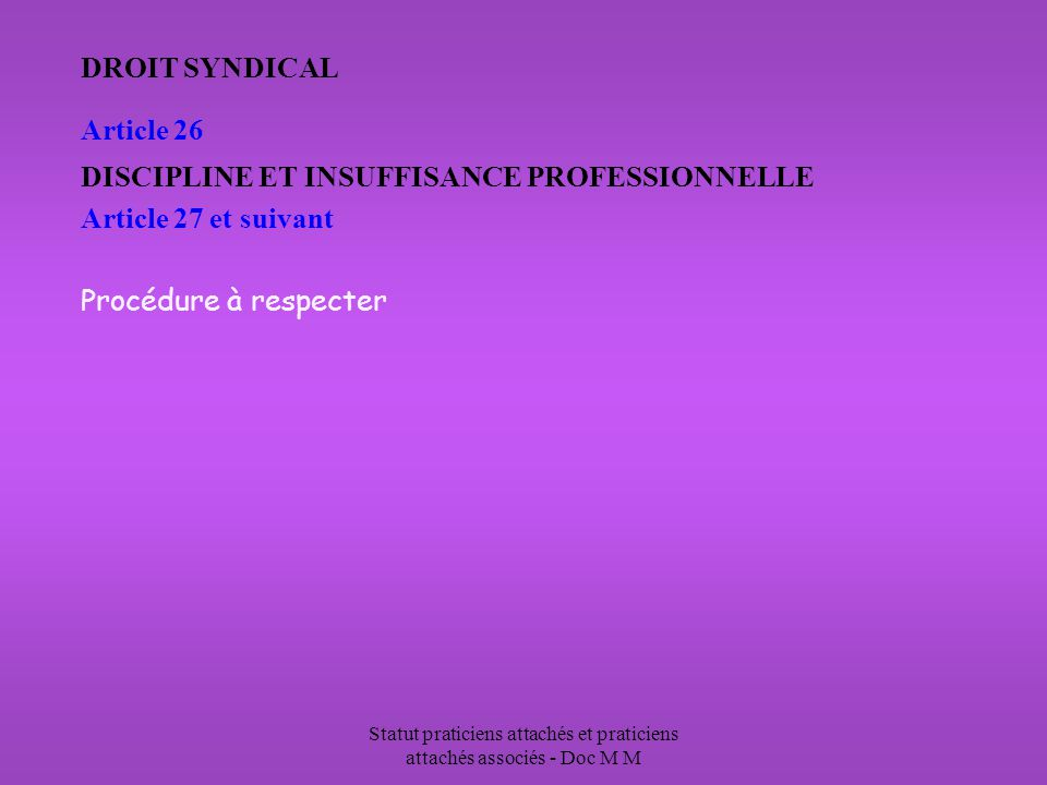 Statut praticiens attachés et praticiens attachés associés - Doc M M DROIT SYNDICAL Article 26 DISCIPLINE ET INSUFFISANCE PROFESSIONNELLE Article 27 e
