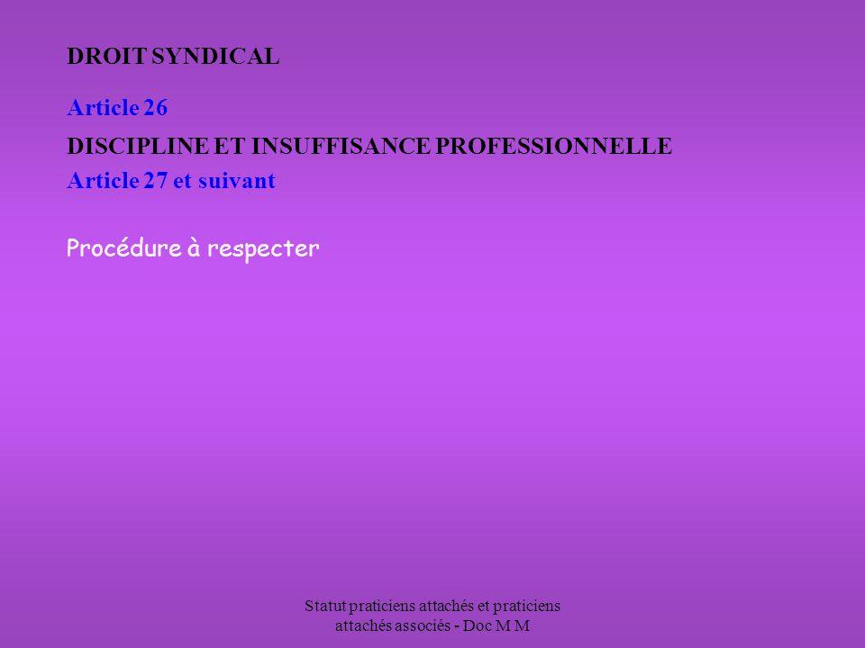 Statut praticiens attachés et praticiens attachés associés - Doc M M DROIT SYNDICAL Article 26 DISCIPLINE ET INSUFFISANCE PROFESSIONNELLE Article 27 et suivant Procédure à respecter