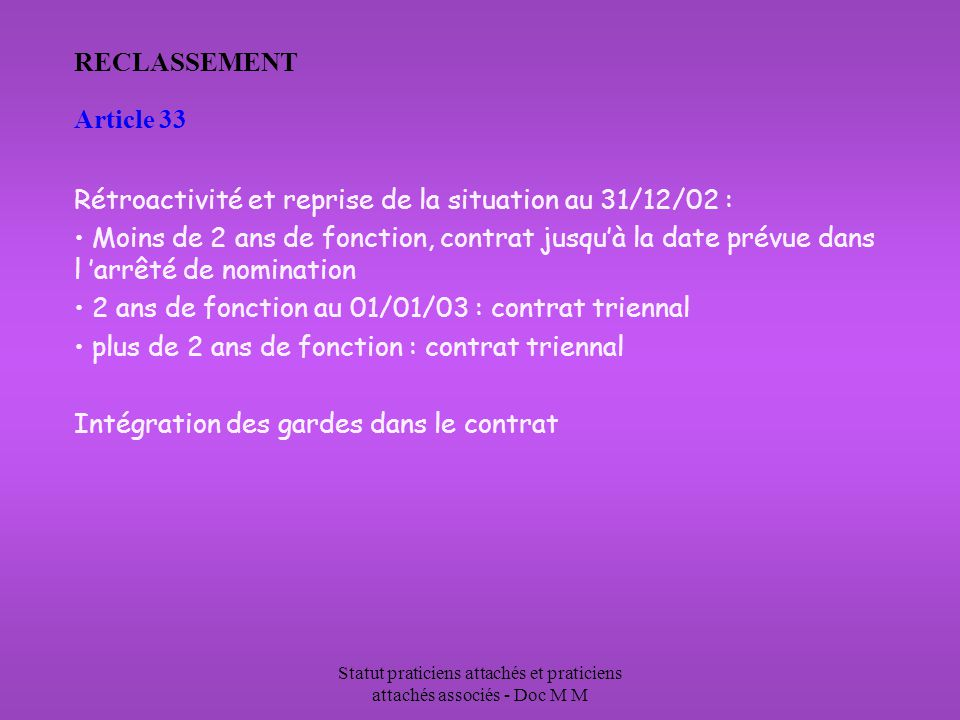 Statut praticiens attachés et praticiens attachés associés - Doc M M RECLASSEMENT Article 33 Rétroactivité et reprise de la situation au 31/12/02 : Mo