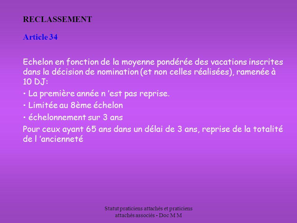 Statut praticiens attachés et praticiens attachés associés - Doc M M RECLASSEMENT Article 34 Echelon en fonction de la moyenne pondérée des vacations inscrites dans la décision de nomination (et non celles réalisées), ramenée à 10 DJ: La première année n est pas reprise.