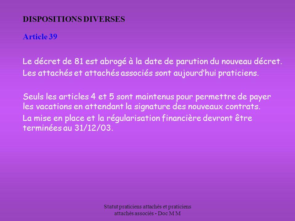 Statut praticiens attachés et praticiens attachés associés - Doc M M DISPOSITIONS DIVERSES Article 39 Le décret de 81 est abrogé à la date de parution du nouveau décret.