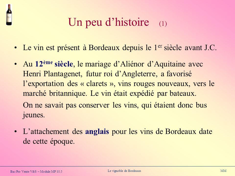 Bac Pro Vente V&S – Module MP 10.5 Le vignoble de Bordeaux MM Un peu dhistoire (1) Le vin est présent à Bordeaux depuis le 1 er siècle avant J.C. Au 1