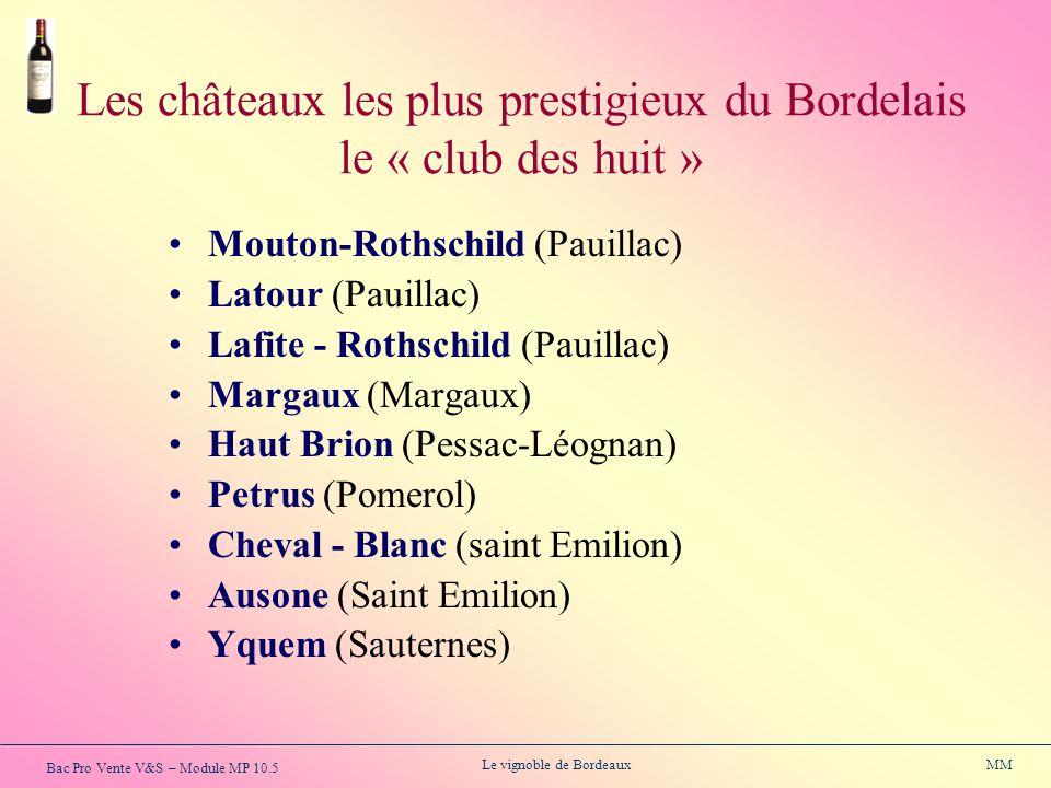 Bac Pro Vente V&S – Module MP 10.5 Le vignoble de Bordeaux MM Les châteaux les plus prestigieux du Bordelais le « club des huit » Mouton-Rothschild (P