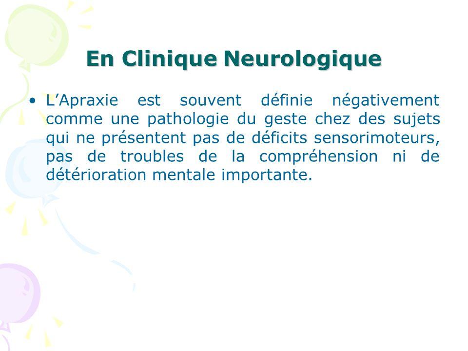 En Clinique Neurologique LApraxie est souvent définie négativement comme une pathologie du geste chez des sujets qui ne présentent pas de déficits sensorimoteurs, pas de troubles de la compréhension ni de détérioration mentale importante.