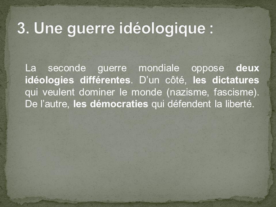La seconde guerre mondiale oppose deux idéologies différentes.