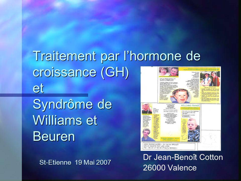 Traitement par lhormone de croissance (GH) et Syndrôme de Williams et Beuren St-Etienne 19 Mai 2007 Dr Jean-Benoît Cotton 26000 Valence