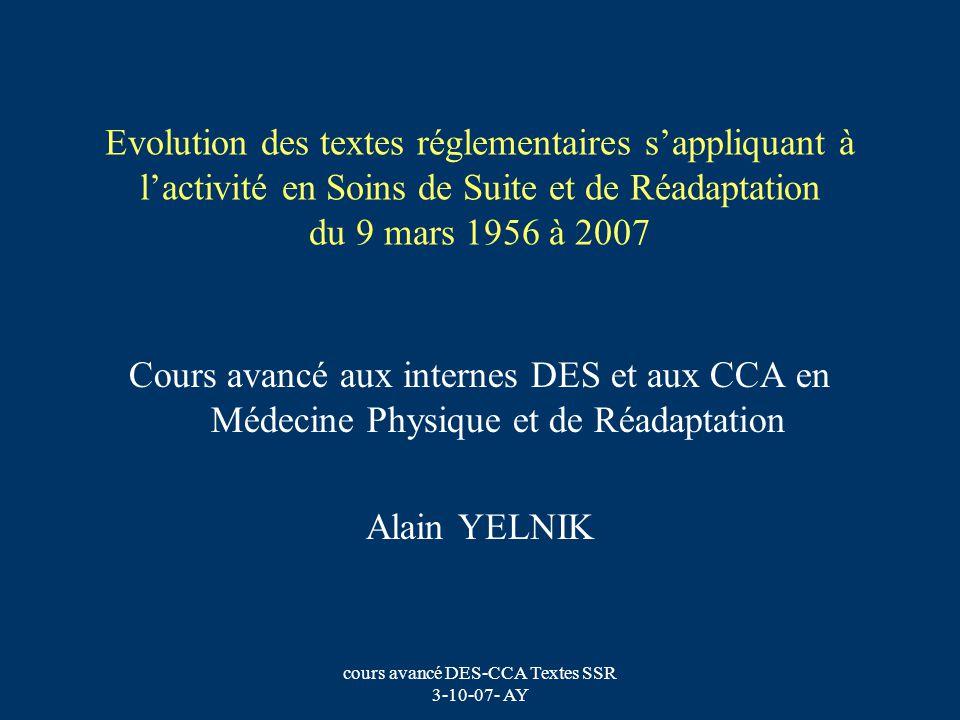 cours avancé DES-CCA Textes SSR 3-10-07- AY Le décret du 9 mars 1956 « Fixe les conditions dautorisation des établissements privés de cure et de prévention pour les soins aux assurés sociaux »