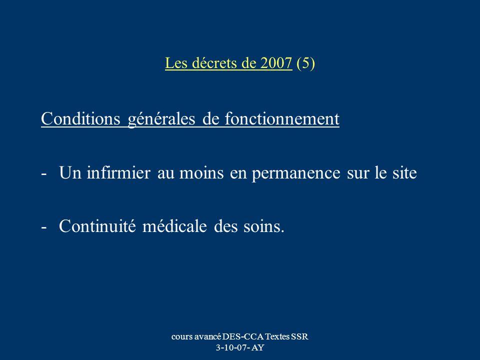 cours avancé DES-CCA Textes SSR 3-10-07- AY Les décrets de 2007 (5) Conditions générales de fonctionnement -Un infirmier au moins en permanence sur le