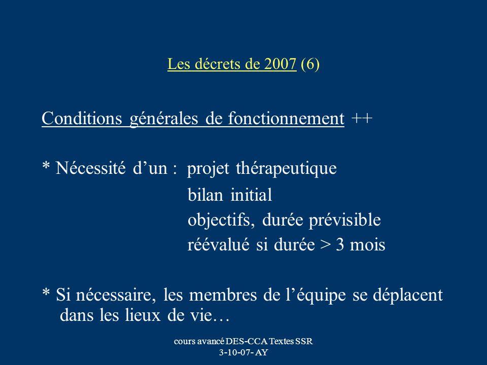 cours avancé DES-CCA Textes SSR 3-10-07- AY Les décrets de 2007 (6) Conditions générales de fonctionnement ++ * Nécessité dun : projet thérapeutique b