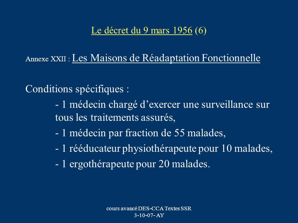 cours avancé DES-CCA Textes SSR 3-10-07- AY Le décret du 9 mars 1956 (6) Annexe XXII : Les Maisons de Réadaptation Fonctionnelle Conditions spécifique