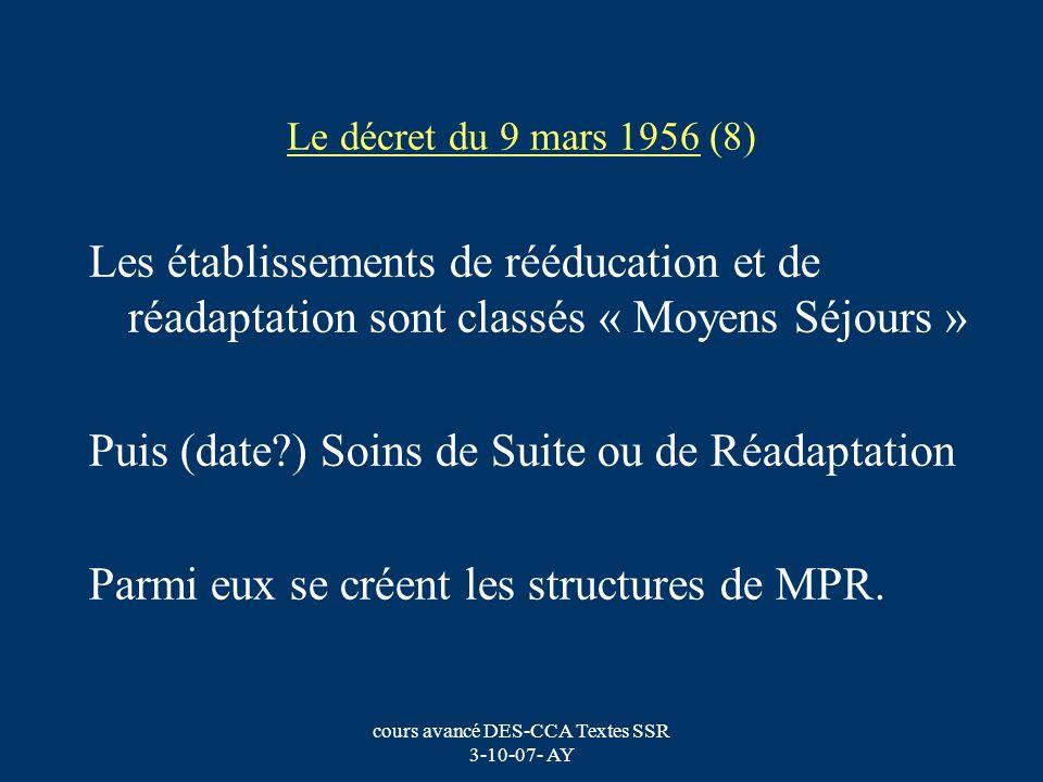 cours avancé DES-CCA Textes SSR 3-10-07- AY Le décret du 9 mars 1956 (8) Les établissements de rééducation et de réadaptation sont classés « Moyens Sé