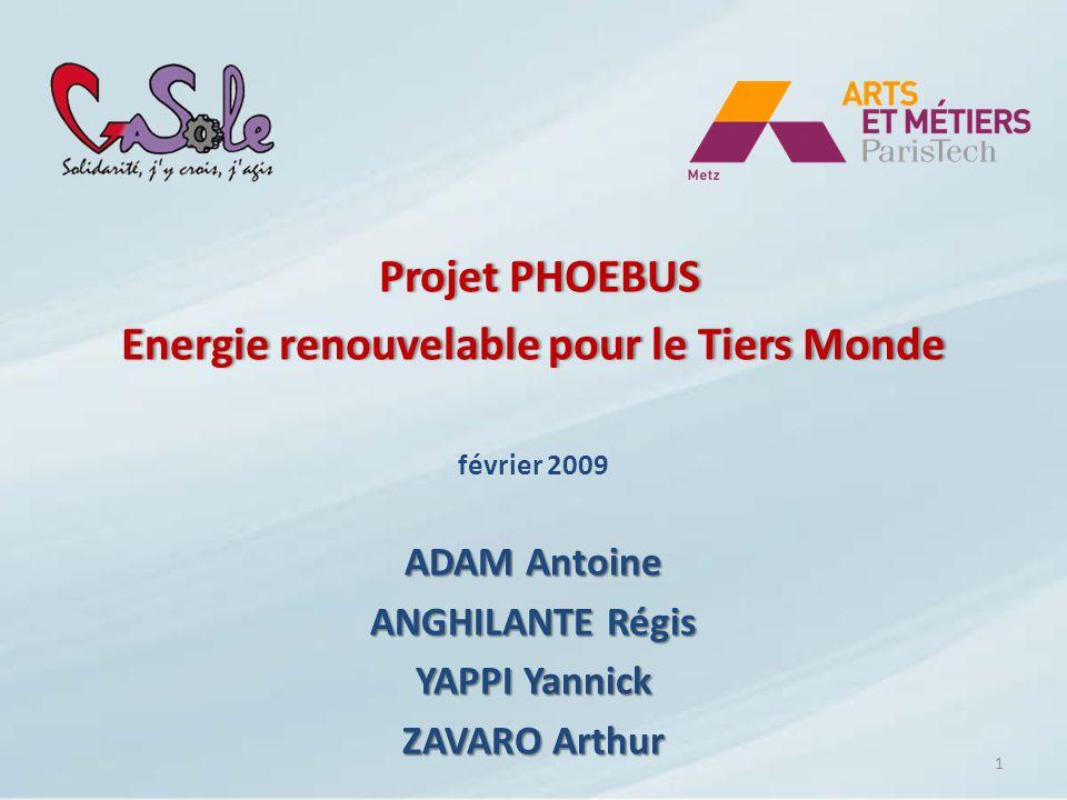 Projet PHOEBUS Energie renouvelable pour le Tiers MondeEnergie renouvelable pour le Tiers Monde février 2009 ADAM Antoine ANGHILANTE Régis YAPPI Yanni