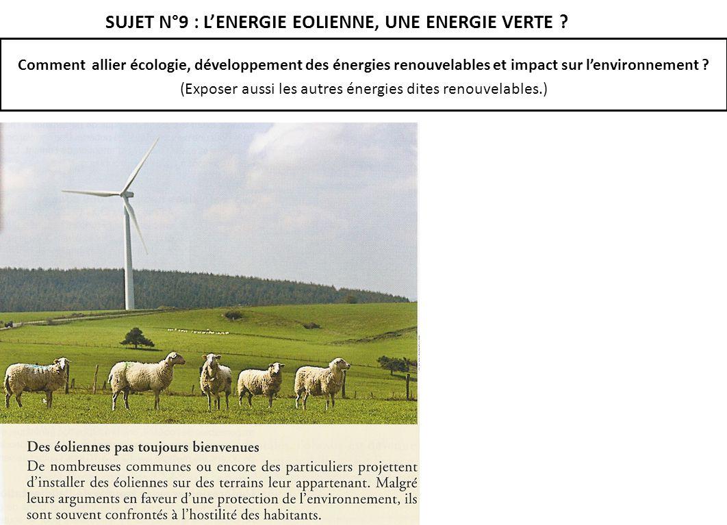 SUJET N°9 : LENERGIE EOLIENNE, UNE ENERGIE VERTE ? Comment allier écologie, développement des énergies renouvelables et impact sur lenvironnement ? (E