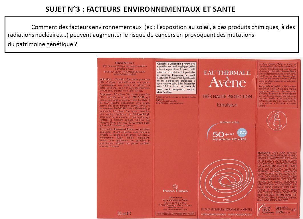 SUJET N°3 : FACTEURS ENVIRONNEMENTAUX ET SANTE Comment des facteurs environnementaux (ex : lexposition au soleil, à des produits chimiques, à des radi