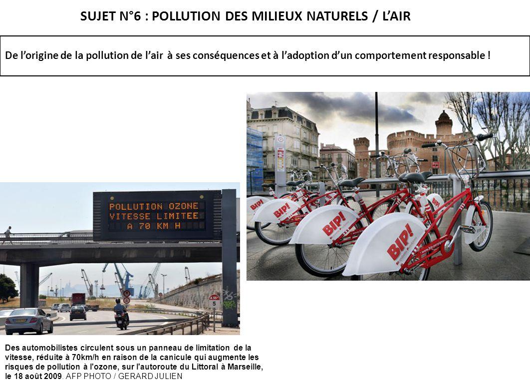 SUJET N°6 : POLLUTION DES MILIEUX NATURELS / LAIR De lorigine de la pollution de lair à ses conséquences et à ladoption dun comportement responsable !