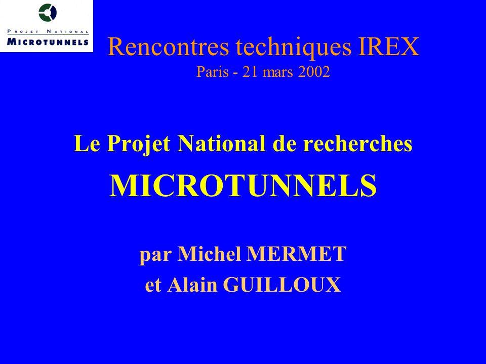 Rencontres techniques IREX Paris - 21 mars 2002 Le Projet National de recherches MICROTUNNELS par Michel MERMET et Alain GUILLOUX