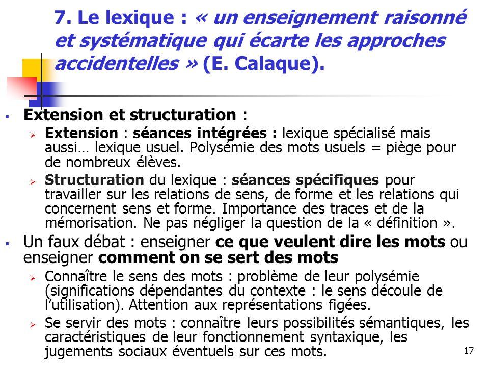 17 7. Le lexique : « un enseignement raisonné et systématique qui écarte les approches accidentelles » (E. Calaque). Extension et structuration : Exte