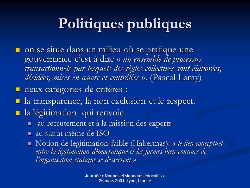 Journée « Normes et standards éducatifs » 26 mars 2004, Lyon, France Politiques publiques on se situe dans un milieu où se pratique une gouvernance cest à dire « un ensemble de processus transactionnels par lesquels des règles collectives sont élaborées, décidées, mises en œuvre et contrôlées ».