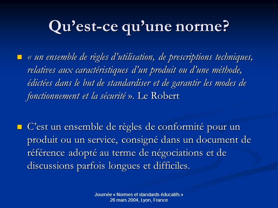 Journée « Normes et standards éducatifs » 26 mars 2004, Lyon, France Quest-ce quun standard.
