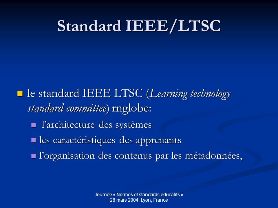 Journée « Normes et standards éducatifs » 26 mars 2004, Lyon, France Standard LOM LOM : Learning Object Metadata (IEEE) LOM : Learning Object Metadata (IEEE) Le terme « learning object » désigne des cours et des ressources pour lapprentissage Le terme « learning object » désigne des cours et des ressources pour lapprentissage Objectif du standard: normaliser les métadonnées qui décrivent ces objets : Objectif du standard: normaliser les métadonnées qui décrivent ces objets : 1) organisation générale de lobjet 1) organisation générale de lobjet 2) cycle de vie du document source 2) cycle de vie du document source 3) métamétadonnées, c est-à-dire linformation spécifique à lenregistrement des métadonnées 3) métamétadonnées, c est-à-dire linformation spécifique à lenregistrement des métadonnées 4) format, la taille, etc.