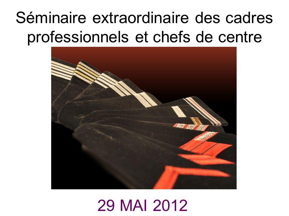 Séminaire extraordinaire des cadres professionnels et chefs de centre 29 MAI 2012