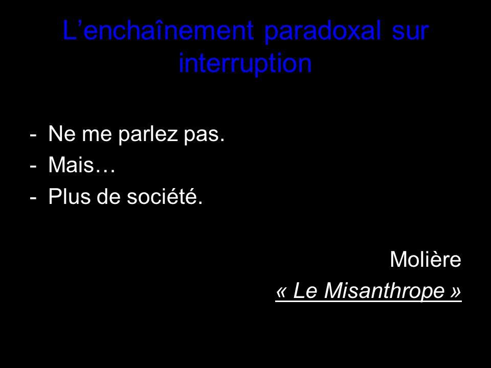 Lenchaînement paradoxal sur interruption -N-Ne me parlez pas.