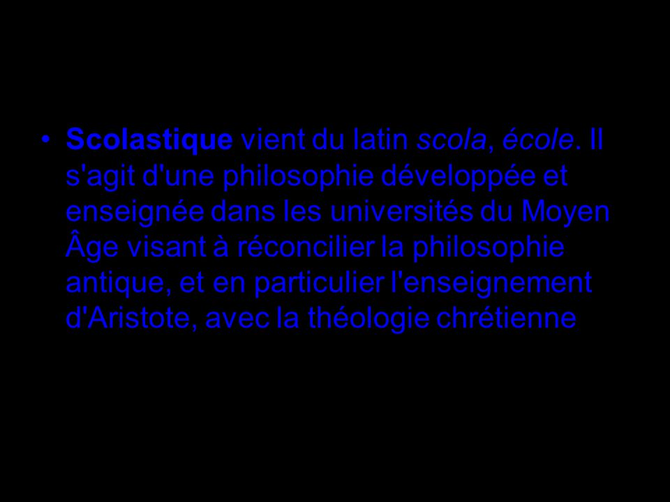 Scolastique vient du latin scola, école.