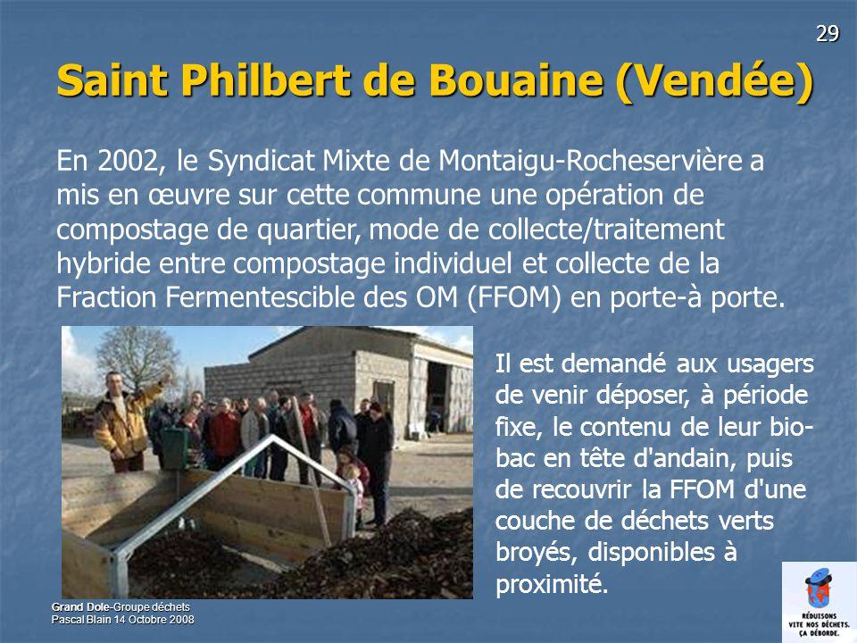29 Grand Dole-Groupe déchets Pascal Blain 14 Octobre 2008 Saint Philbert de Bouaine (Vendée) En 2002, le Syndicat Mixte de Montaigu-Rocheservière a mi