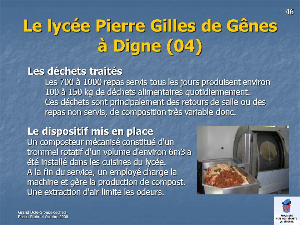 46 Grand Dole-Groupe déchets Pascal Blain 14 Octobre 2008 Le lycée Pierre Gilles de Gênes à Digne (04) Les déchets traités Les 700 à 1000 repas servis tous les jours produisent environ 100 à 150 kg de déchets alimentaires quotidiennement.