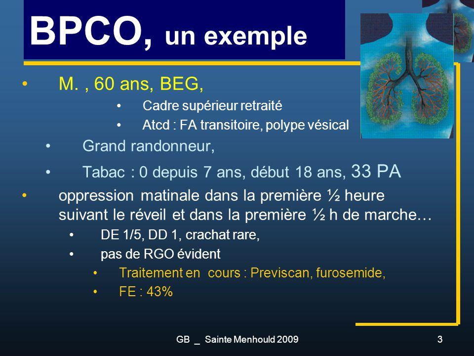 3 BPCO, un exemple M., 60 ans, BEG, Cadre supérieur retraité Atcd : FA transitoire, polype vésical Grand randonneur, Tabac : 0 depuis 7 ans, début 18