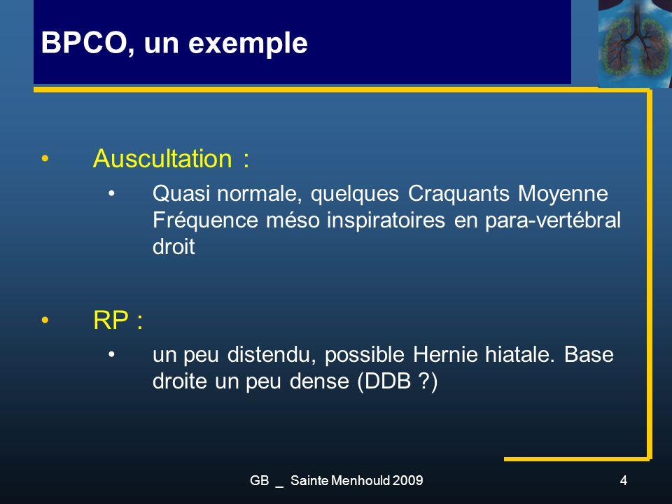 GB _ Sainte Menhould 20094 BPCO, un exemple Auscultation : Quasi normale, quelques Craquants Moyenne Fréquence méso inspiratoires en para-vertébral dr