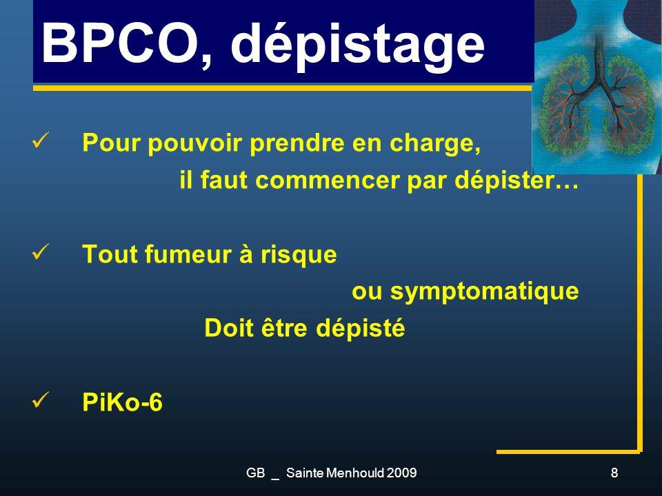 8 BPCO, dépistage Pour pouvoir prendre en charge, il faut commencer par dépister… Tout fumeur à risque ou symptomatique Doit être dépisté PiKo-6